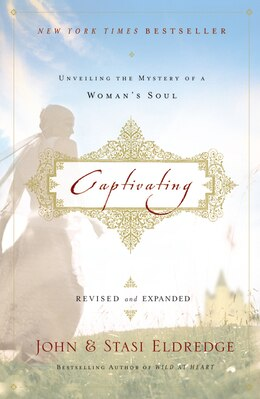 Book Captivating Revised and   Updated: Unveiling the Mystery of a Woman's Soul by John Eldredge