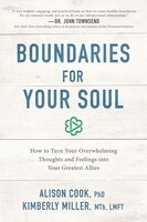 Boundaries For Your Soul: How To Turn Your Overwhelming Thoughts And Feelings Into Your Greatest…