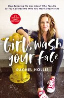 Girl, Wash Your Face: Stop Believing The Lies About Who You Are So You Can Become Who You Were…