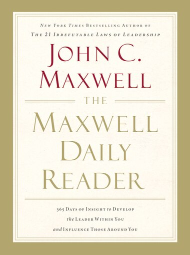 The Maxwell Daily Reader 365 Days Of Insight To Develop The Leader