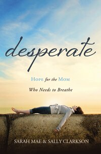 Desperate: Hope For The Mom Who Needs To Breathe
