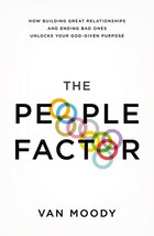 The People Factor: How Building Great Relationships and Ending Bad Ones Unlocks Your God-Given…