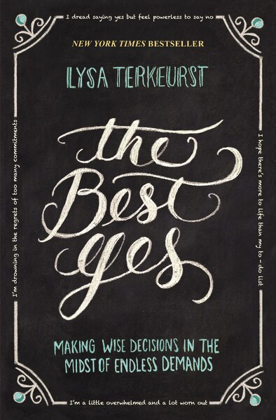 The Best Yes: Making Wise Decisions In The Midst Of Endless Demands by Lysa TerKeurst