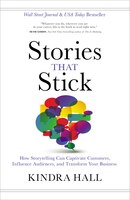 Stories That Stick: How Storytelling Can Captivate Customers, Influence Audiences, And Transform…