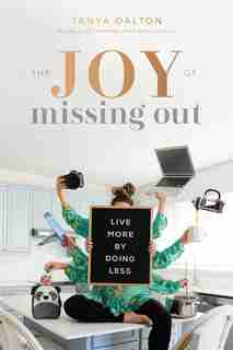 The Joy Of Missing Out: Live More By Doing Less by Tanya Dalton