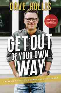 Get Out Of Your Own Way: A Skeptic's Guide To Growth And Fulfillment by Dave Hollis