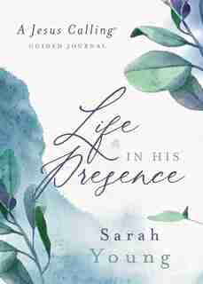 Life In His Presence: A Jesus Calling Guided Journal by Sarah Young