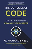The Conscience Code: Lead With Your Values. Advance Your Career.