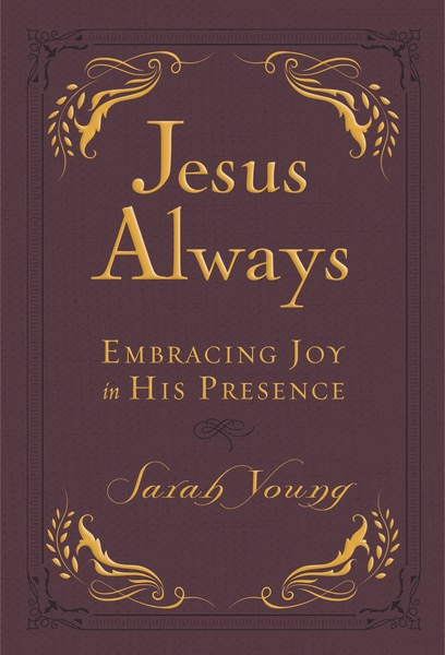 Jesus Always Small Deluxe: Embracing Joy In His Presence by Sarah Young