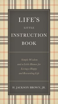 Life's Little Instruction Book: Simple Wisdom and a Little Humor for Living a Happy and Rewarding…