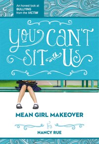 You Can't Sit With Us: An Honest Look at Bullying from the Victim