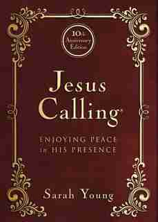Jesus Calling - 10th AnNIVersary Expanded Edition: Enjoying Peace in His Presence by Sarah Young