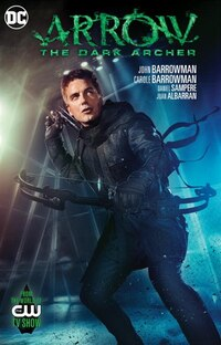 Arrow: The Dark Archer: From The World Of The Cw Tv Show