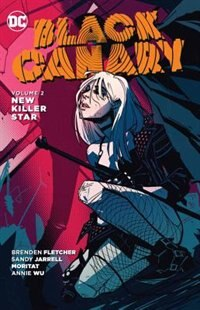 Black Canary Vol. 2: New Killer Star by Brenden Fletcher
