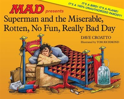 Superman And The Miserable, Rotten, No Fun, Really Bad Day by Dave Croatto