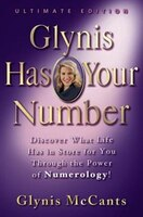 Glynis Has Your Number: Discover What Life Has In Store For You Through The Power Of Numerology!