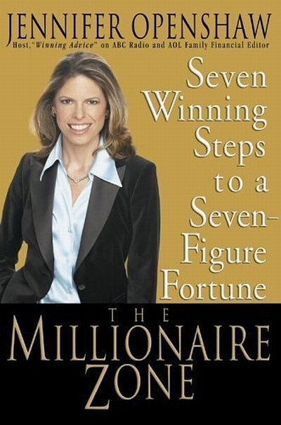 The Millionaire Zone: Seven Winning Steps To A Seven-figure Fortune by Jennifer Openshaw