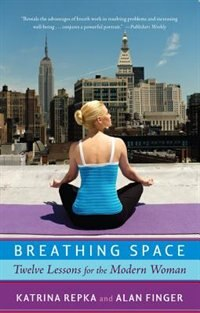 Breathing Space: Twelve Lessons For The Modern Woman by Katrina Repka