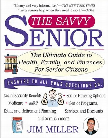 The Savvy Senior: The Ultimate Guide To Health, Family, And Finances For Senior Citizens by Jim Miller