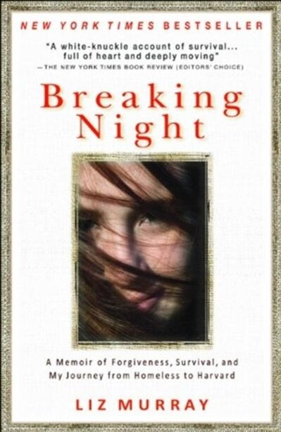 Breaking Night: A Memoir Of Forgiveness, Survival, And My Journey From Homeless To Harvard by Liz Murray
