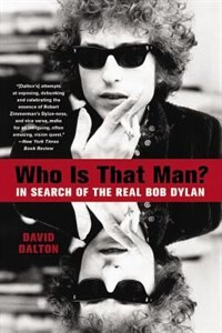 Who Is That Man?: In Search Of The Real Bob Dylan