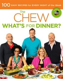 Book The Chew: What's For Dinner?: 100 Easy Recipes For Every Night Of The Week by Carla The Chew