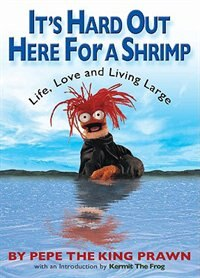 Book It's Hard Out Here For A Shrimp: Life, Love & Living Large by The K Pepe The King Prawn