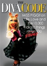 Book The Diva Code: Miss Piggy On Life, Love, And The 10,000 Idiotic Things Men Frogs Do by Miss Piggy