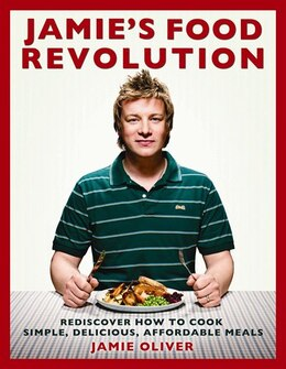 Book Jamie's Food Revolution: Rediscover How To Cook Simple, Delicious, Affordable Meals by Jamie Oliver