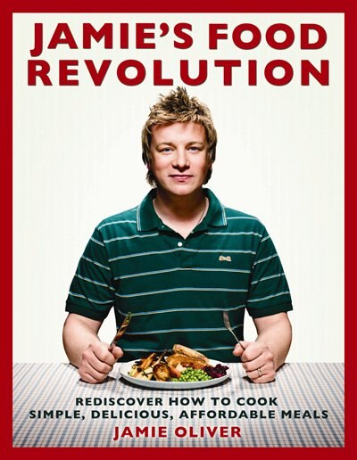 Jamie's Food Revolution: Rediscover How To Cook Simple, Delicious, Affordable Meals by Jamie Oliver