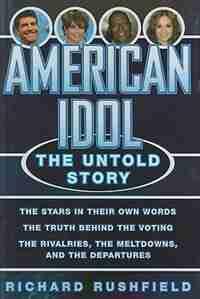 American Idol: The Untold Story by Richard Rushfield
