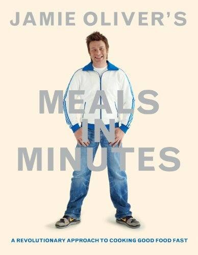 Jamie Oliver's Meals In Minutes: A Revolutionary Approach To Cooking Good food Fast by Jamie Oliver