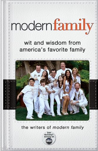Modern Family: Wit And Wisdom From America's Favorite Family by Writers of Modern Family