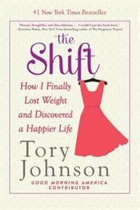 Book The Shift: How I Finally Lost Weight And Discovered A Happier Life by Tory Johnson