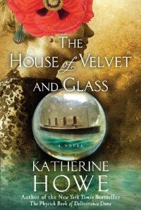 Book The House Of Velvet And Glass by Katherine Howe