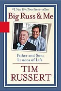 Big Russ And Me: Father And Son: Lessons Of Life: Father And Son: Lessons Of Life by Timothy J Russert