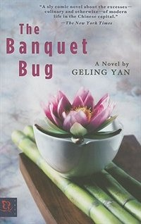 The Banquet Bug: A Novel by Geling Yan