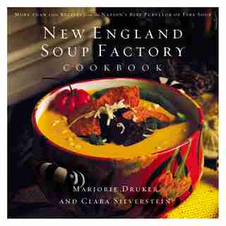 New England Soup Factory Cookbook: More Than 100 Recipes From The Nation's Best Purveyor Of Fine Soup by Clara Silverstein