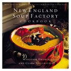 New England Soup Factory Cookbook: More Than 100 Recipes from the Nation's Best Purveyor of Fine…