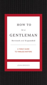 How to Be a Gentleman Revised and   Updated: A Timely Guide To Timeless Manners