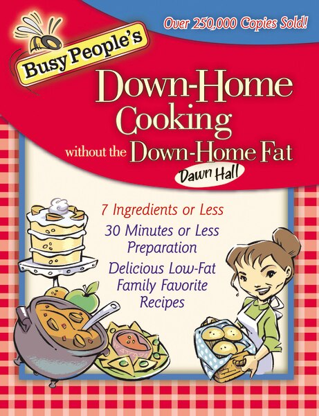 Busy People's Down-home Cooking Without The Down-home Fat by Dawn Hall