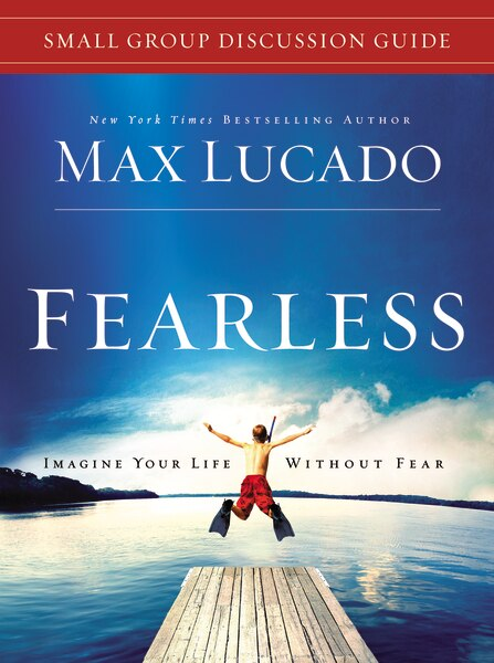 Fearless Small Group Discussion Guide by Max Lucado