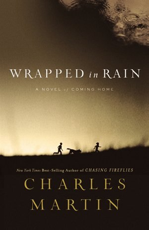 Wrapped In Rain: A Novel by Charles Martin