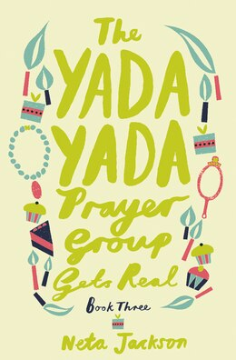 Book The Yada Yada Prayer Group Gets Real by Neta Jackson