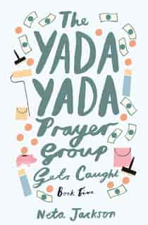 The Yada Yada Prayer Group Gets Caught by Neta Jackson