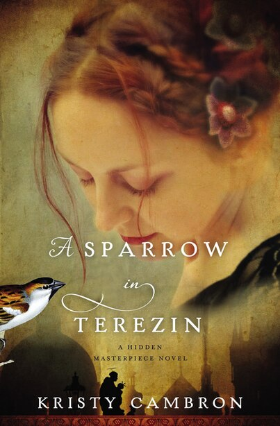 A Sparrow In Terezin by Kristy Cambron