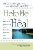 Help Me to Heal: A Practical Guidebook for Patients, Visitors and Caregivers