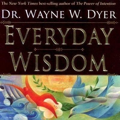Everyday Wisdom/trade: Revised Edition! by Wayne W. Dyer