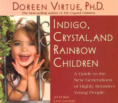 Indigo, Crystal, and Rainbow Children: Live Lecture! by Doreen Virtue