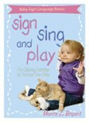 Sign, Sing, And Play!: Fun Signing Activities for You and Your Baby by Monta Z. Briant